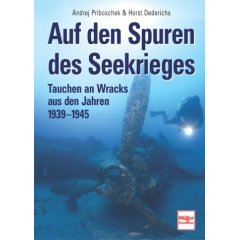 Buch: Auf den Spuren des Seekrieges. Tauchen an Wracks aus den Jahren 1939 - 1945