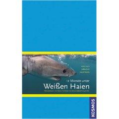 12 Monate unter Weißen Haien: Tagebuch eines Forschungsabenteuers