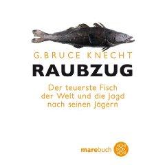 Raubzug: Der teuerste Fisch der Welt und die Jagd nach seinen Jägern